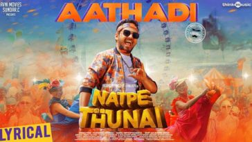 Aathadi Song Lyrics From Natpe Thunai